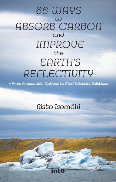 66 Ways to Absorb Carbon and Improve the Earth's Reflectivity - From Reasonable Options to Mad Scientist Solutions